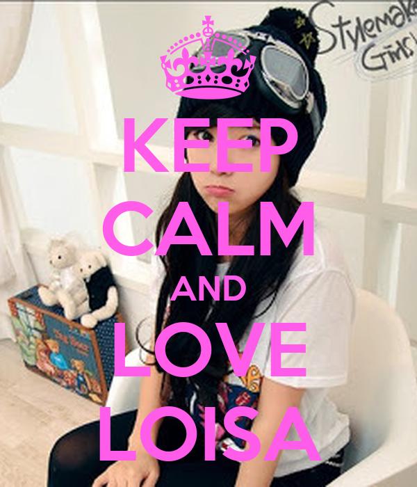 KEEP CALM AND LOVE LOISA