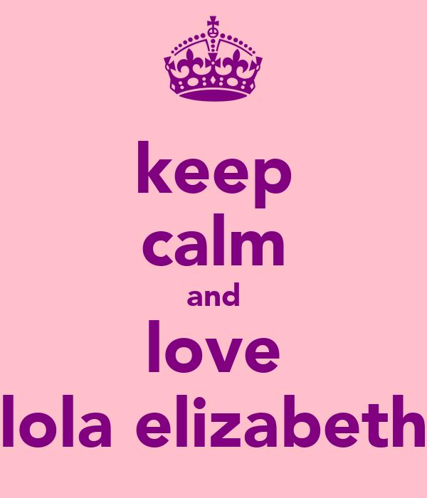 keep calm and love lola elizabeth