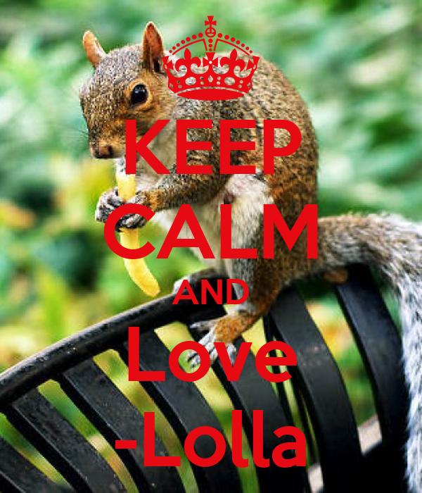 KEEP CALM AND Love -Lolla