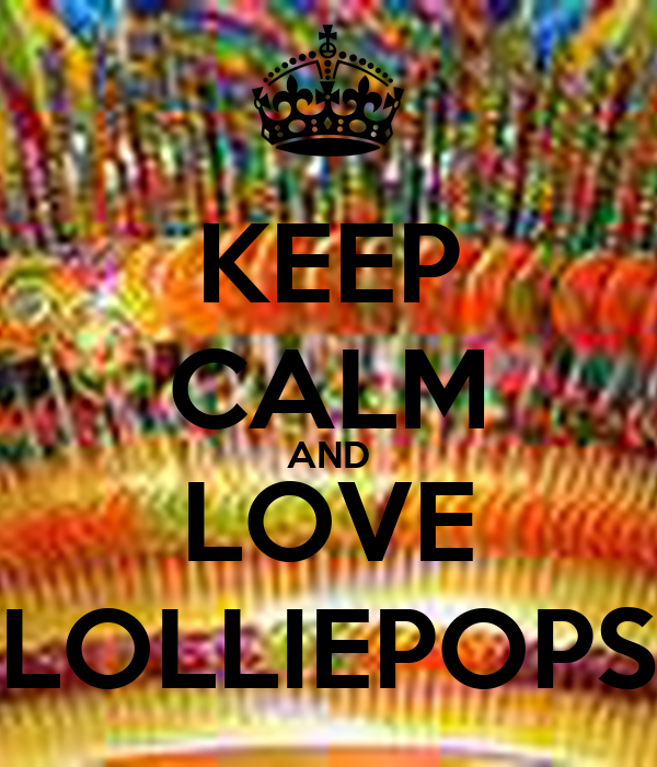 KEEP CALM AND LOVE LOLLIEPOPS