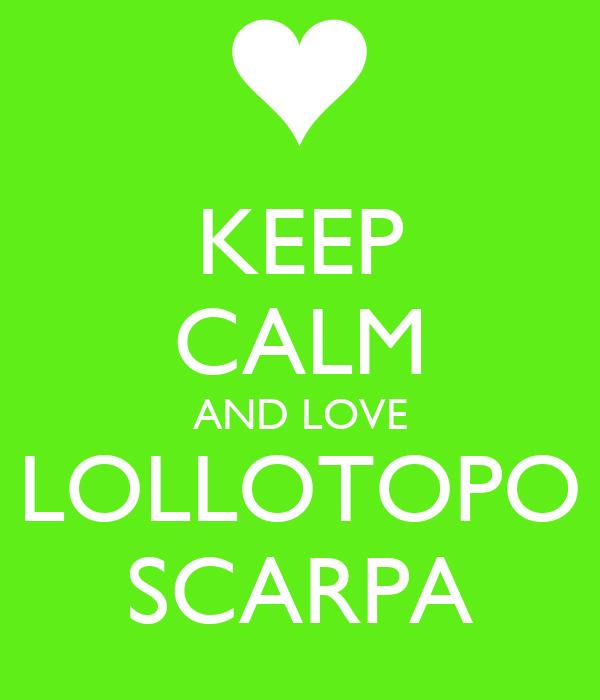 KEEP CALM AND LOVE LOLLOTOPO SCARPA