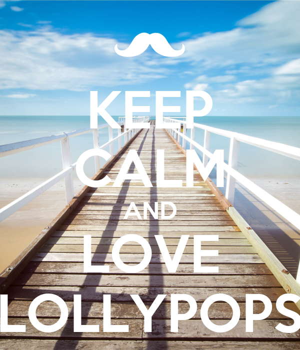 KEEP CALM AND LOVE LOLLYPOPS