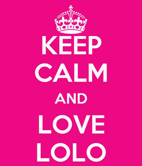 KEEP CALM AND LOVE LOLO
