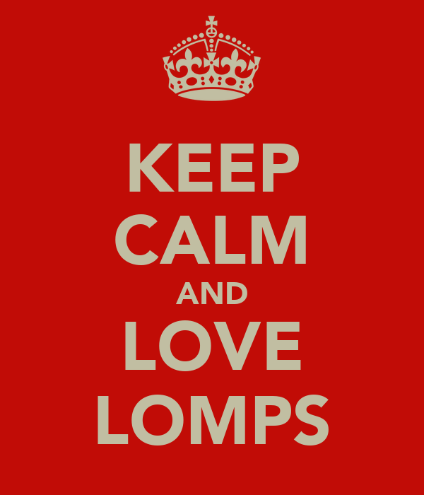 KEEP CALM AND LOVE LOMPS