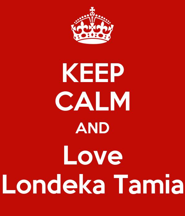KEEP CALM AND Love Londeka Tamia