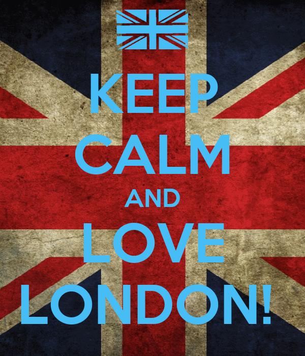 KEEP CALM AND LOVE LONDON!
