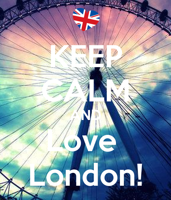 KEEP CALM AND Love  London!