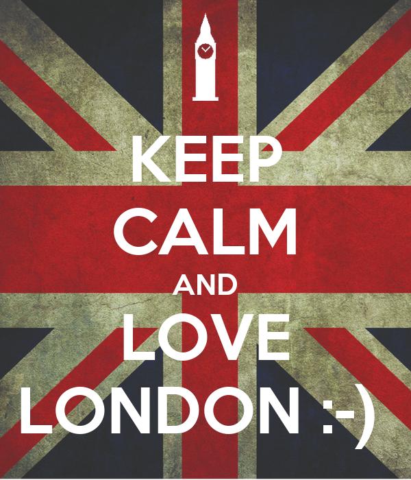 KEEP CALM AND LOVE LONDON :-)