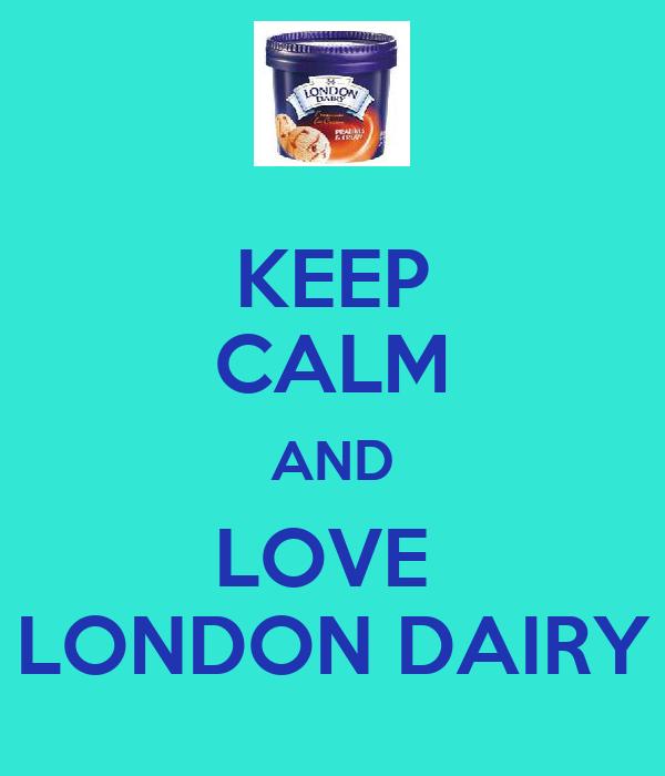 KEEP CALM AND LOVE  LONDON DAIRY