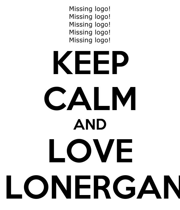 KEEP CALM AND LOVE  LONERGAN