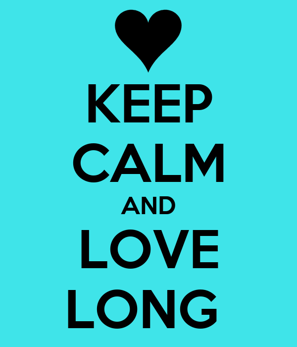 KEEP CALM AND LOVE LONG