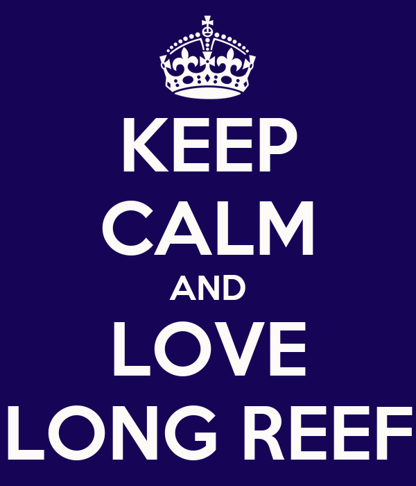 KEEP CALM AND LOVE LONG REEF