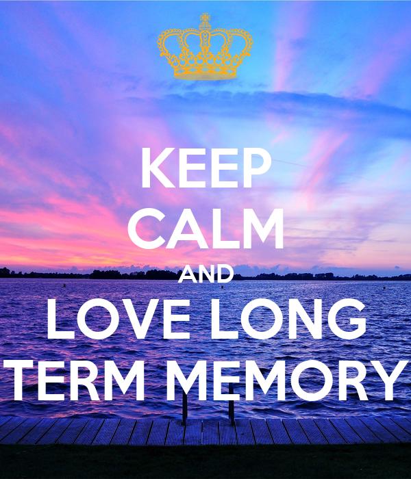 KEEP CALM AND LOVE LONG TERM MEMORY