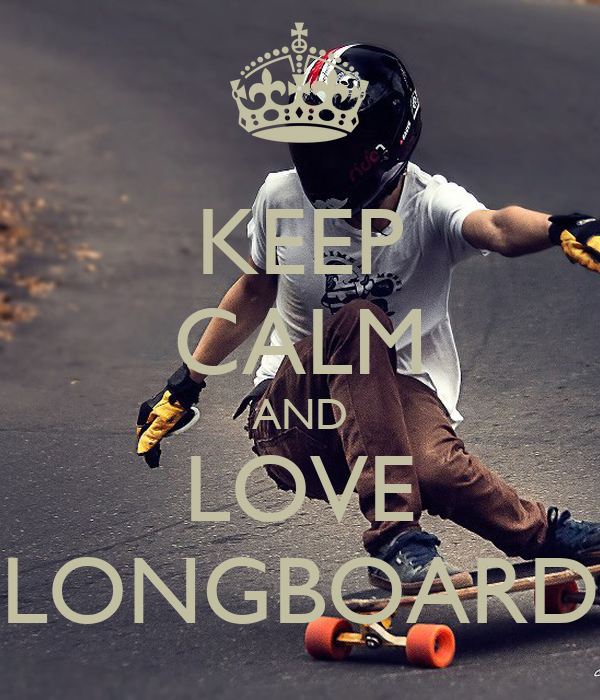 KEEP CALM AND LOVE LONGBOARD