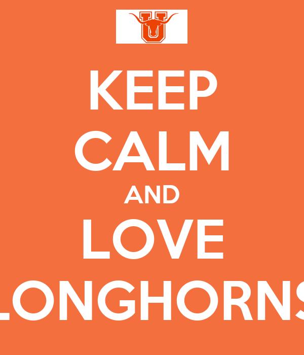 KEEP CALM AND LOVE LONGHORNS