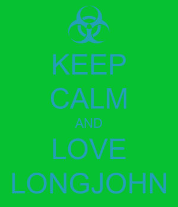 KEEP CALM AND LOVE LONGJOHN