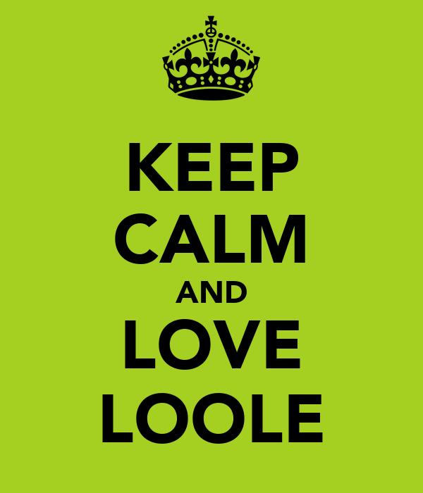 KEEP CALM AND LOVE LOOLE