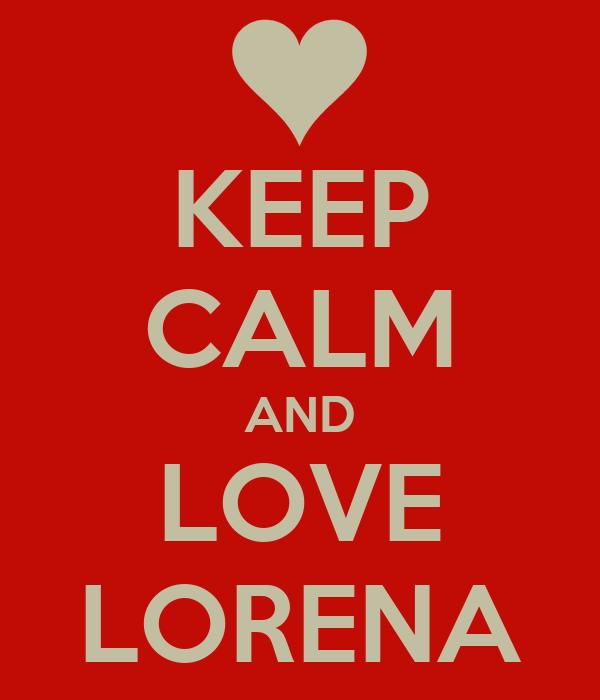 KEEP CALM AND LOVE LORENA