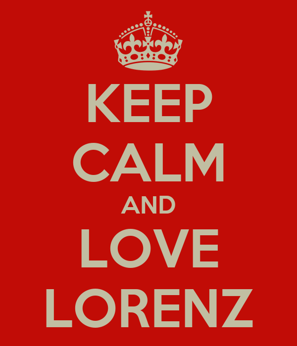 KEEP CALM AND LOVE LORENZ