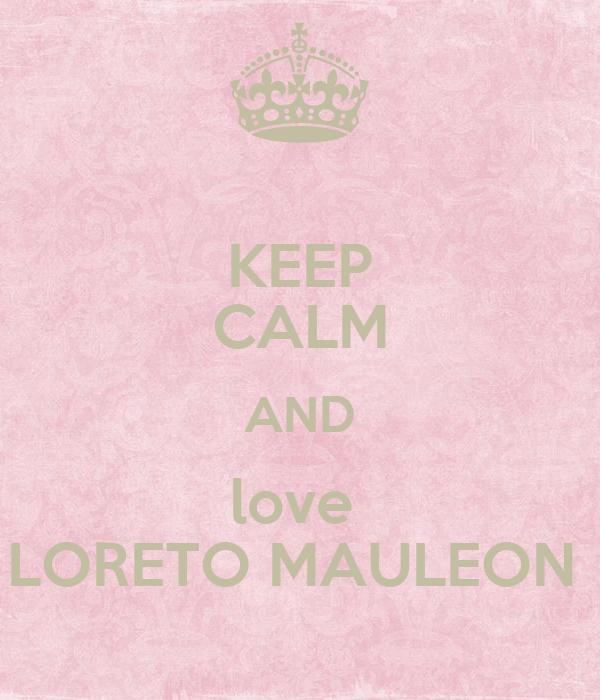 KEEP CALM AND love  LORETO MAULEON