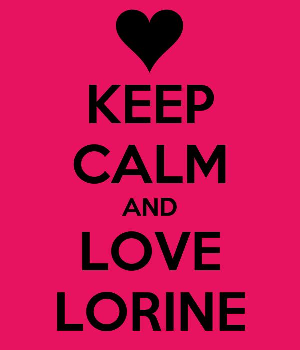 KEEP CALM AND LOVE LORINE