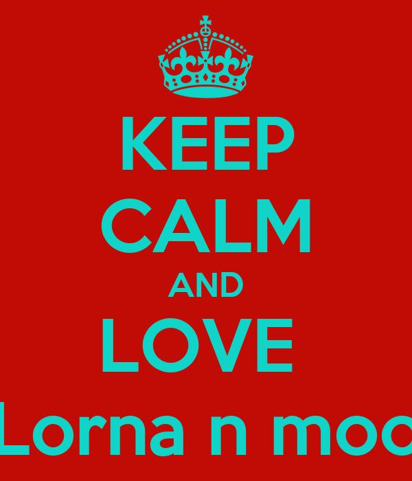 KEEP CALM AND LOVE  Lorna n moo