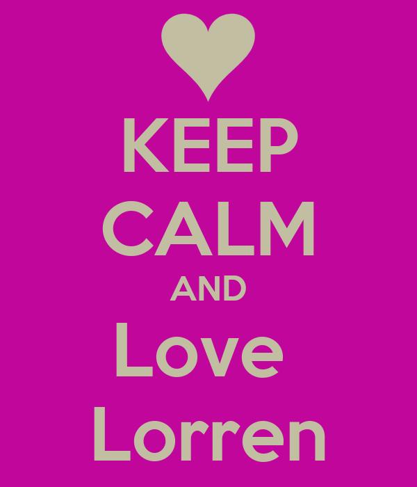 KEEP CALM AND Love  Lorren