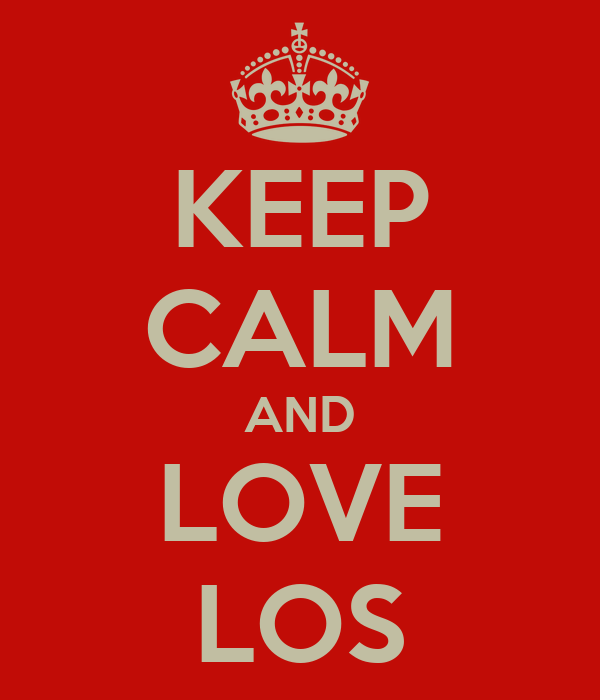 KEEP CALM AND LOVE LOS
