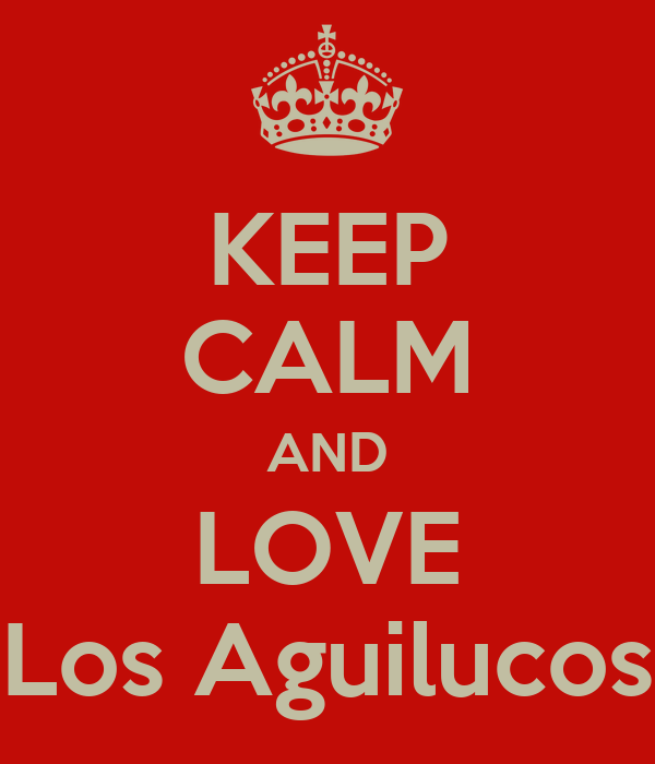 KEEP CALM AND LOVE Los Aguilucos