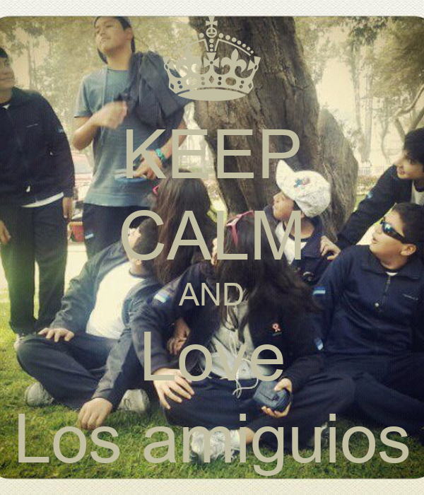 KEEP CALM AND Love Los amiguios
