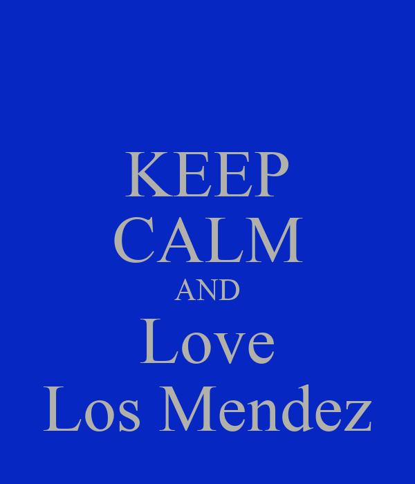 KEEP CALM AND Love Los Mendez