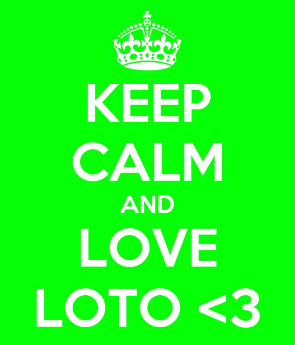 KEEP CALM AND LOVE LOTO <3
