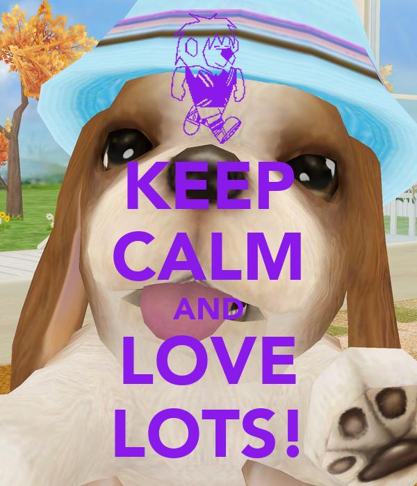 KEEP CALM AND LOVE LOTS!