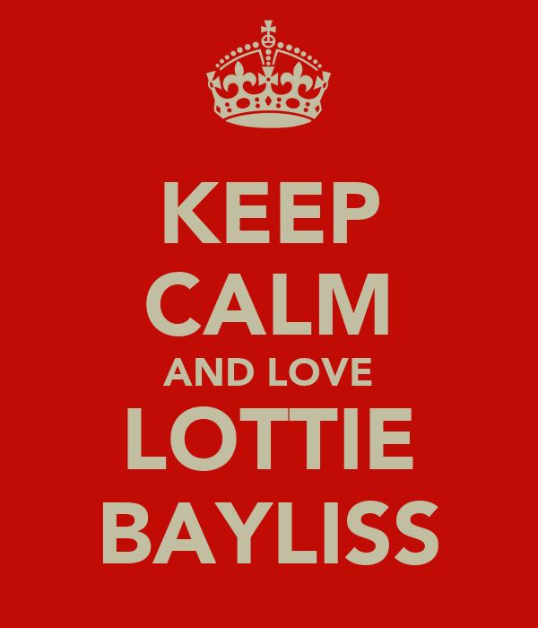 KEEP CALM AND LOVE LOTTIE BAYLISS
