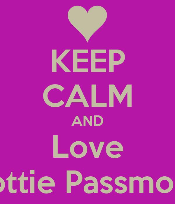 KEEP CALM AND Love Lottie Passmore