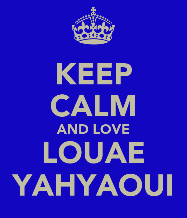 KEEP CALM AND LOVE LOUAE YAHYAOUI
