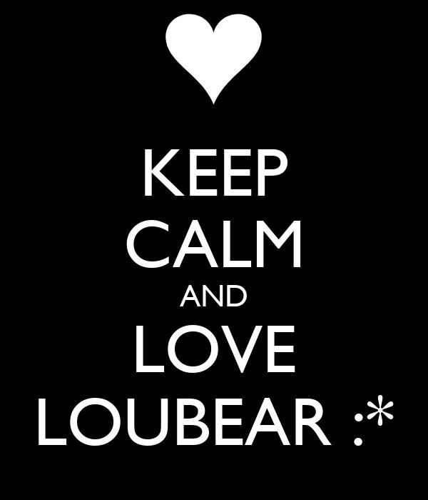 KEEP CALM AND LOVE LOUBEAR :*
