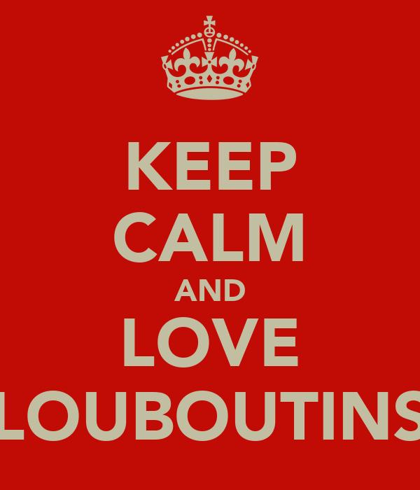 KEEP CALM AND LOVE LOUBOUTINS