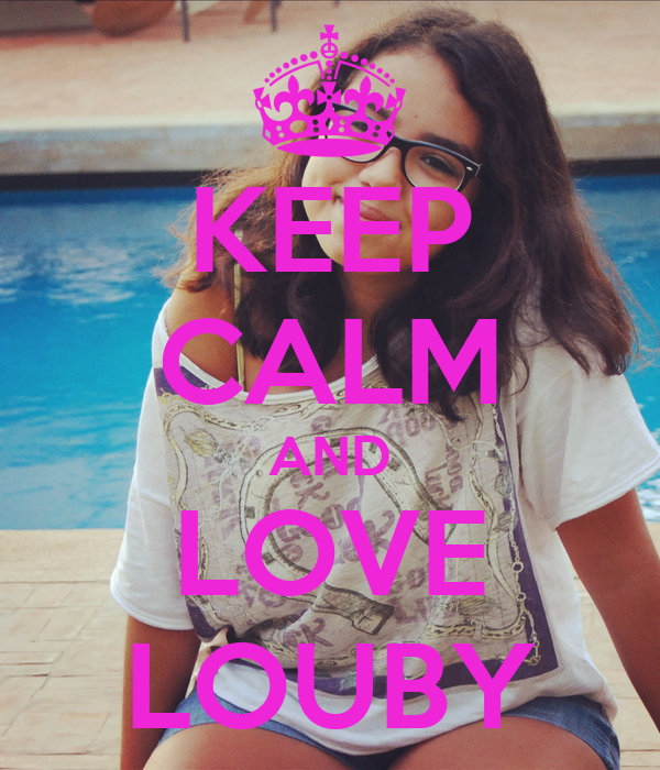 KEEP CALM AND LOVE LOUBY