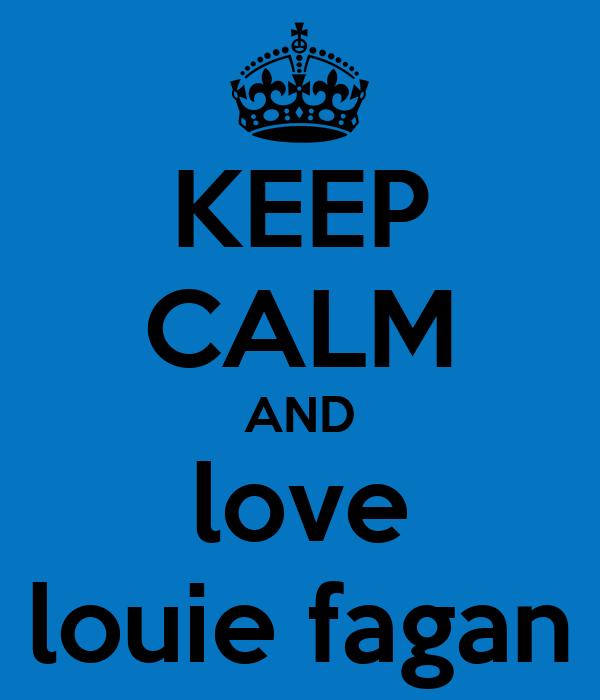 KEEP CALM AND love louie fagan