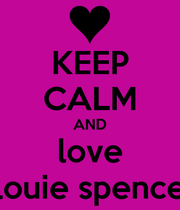 KEEP CALM AND love louie spence
