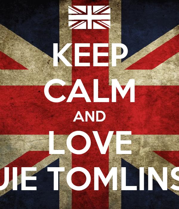 KEEP CALM AND LOVE LOUIE TOMLINSON