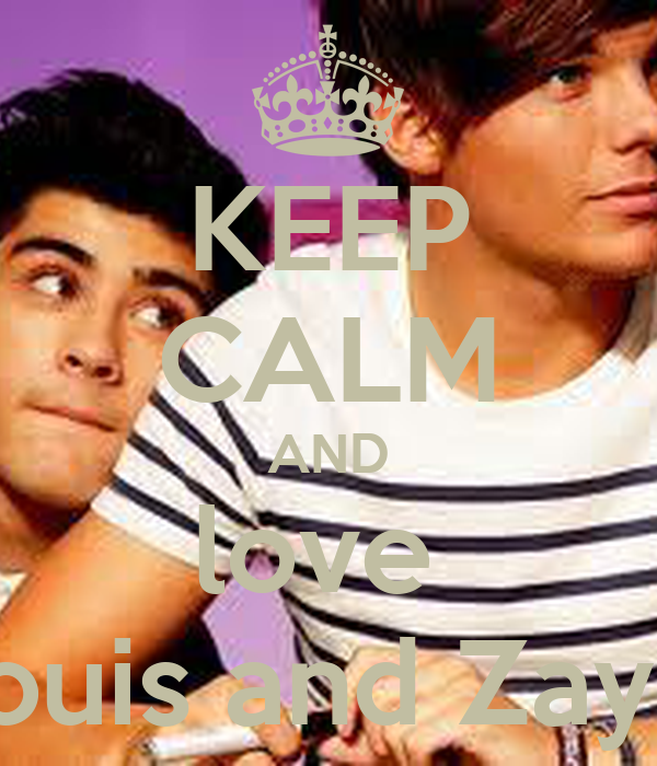 KEEP CALM AND love  Louis and Zayn
