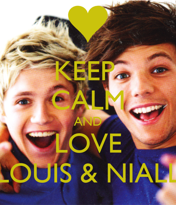 KEEP  CALM AND LOVE LOUIS & NIALL