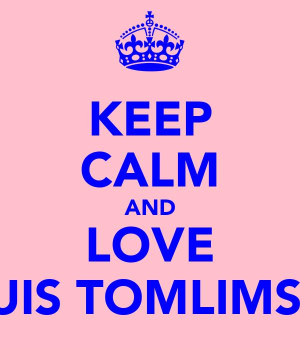 KEEP CALM AND LOVE LOUIS TOMLIMSON