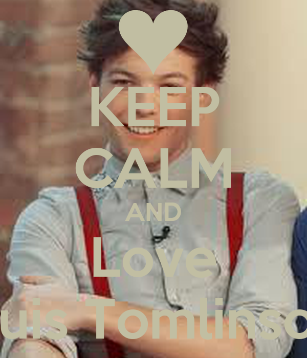 KEEP CALM AND Love Louis Tomlinson!!