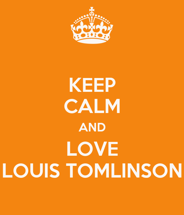 KEEP CALM AND LOVE LOUIS TOMLINSON