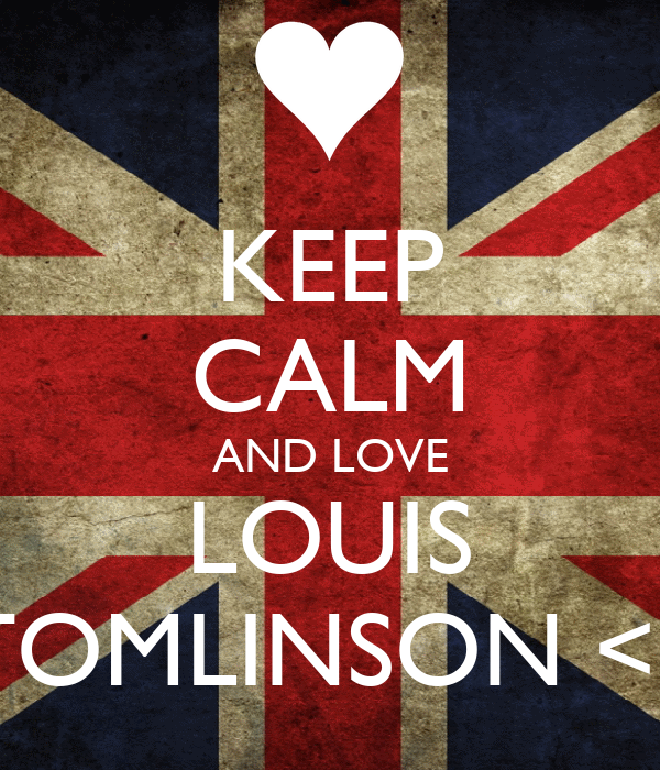 KEEP CALM AND LOVE LOUIS TOMLINSON <3
