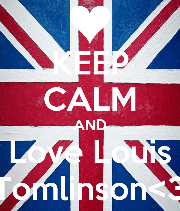 KEEP CALM AND Love Louis Tomlinson<3