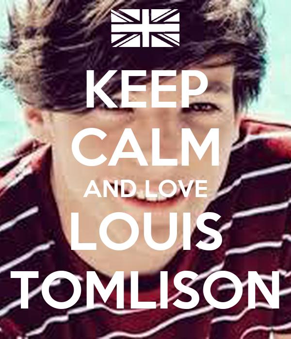 KEEP CALM AND LOVE LOUIS TOMLISON